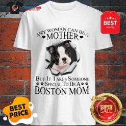 Official Boston Terrier Any Woman Can Be A Mother But It Takes Boston Mom Shirt