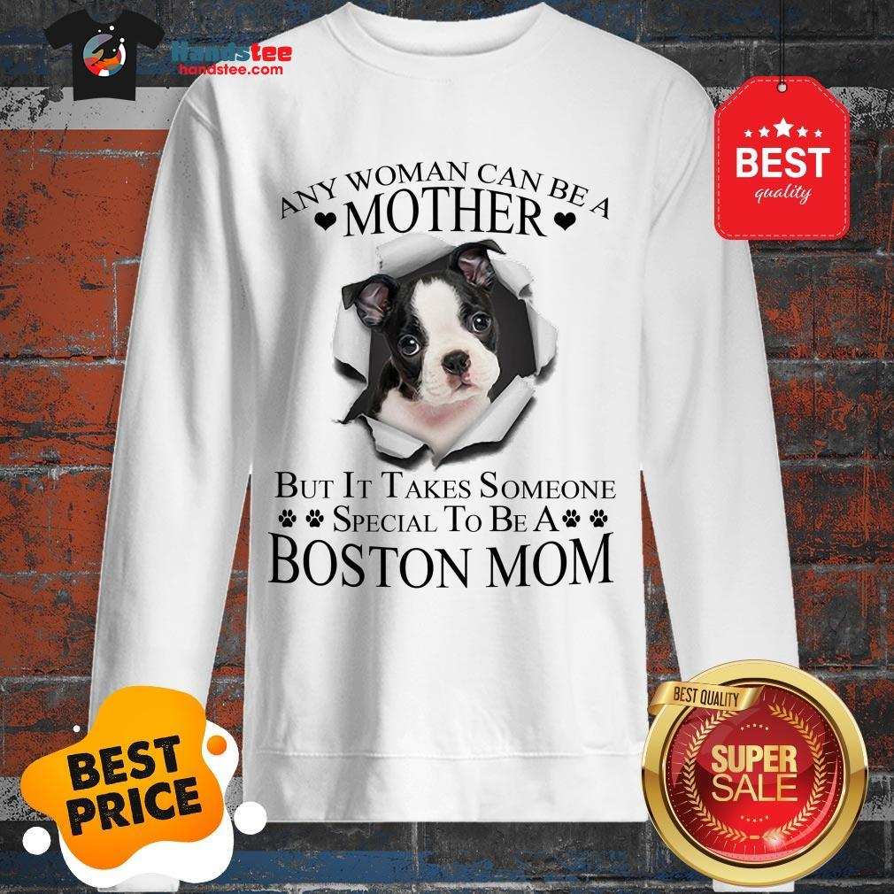 Official Boston Terrier Any Woman Can Be A Mother But It Takes Boston Mom Sweatshirt