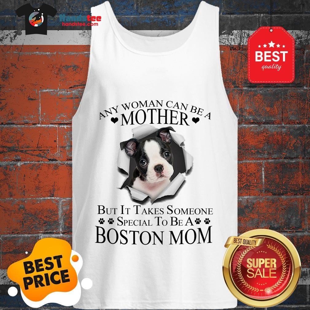 Official Boston Terrier Any Woman Can Be A Mother But It Takes Boston Mom Tank Top