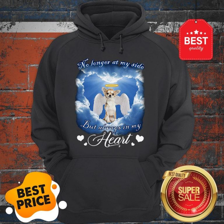 Official Chihuahua Angel No Longer At My Side But Always In My Heart Hoodie