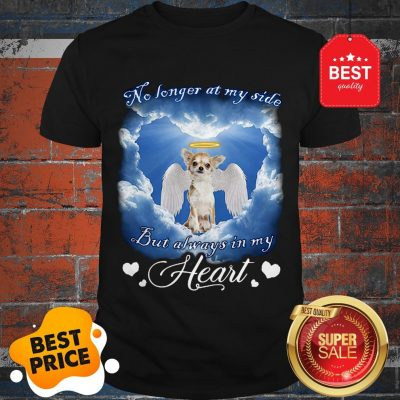 Official Chihuahua Angel No Longer At My Side But Always In My Heart Shirt