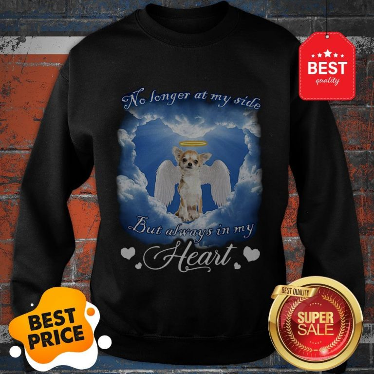 Official Chihuahua Angel No Longer At My Side But Always In My Heart Sweatshirt