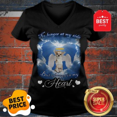 Official Chihuahua Angel No Longer At My Side But Always In My Heart V-Neck