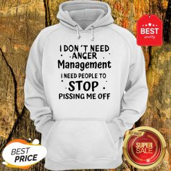 Official I Don't Need Anger Management I Need People To Stop Hoodie