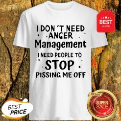Official I Don't Need Anger Management I Need People To Stop Shirt