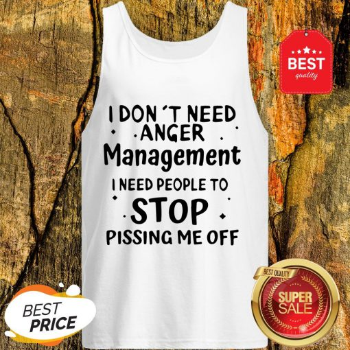 Official I Don't Need Anger Management I Need People To Stop Tank Top