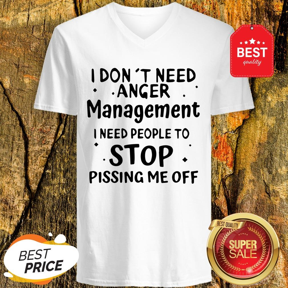 Official I Don't Need Anger Management I Need People To Stop V-Neck