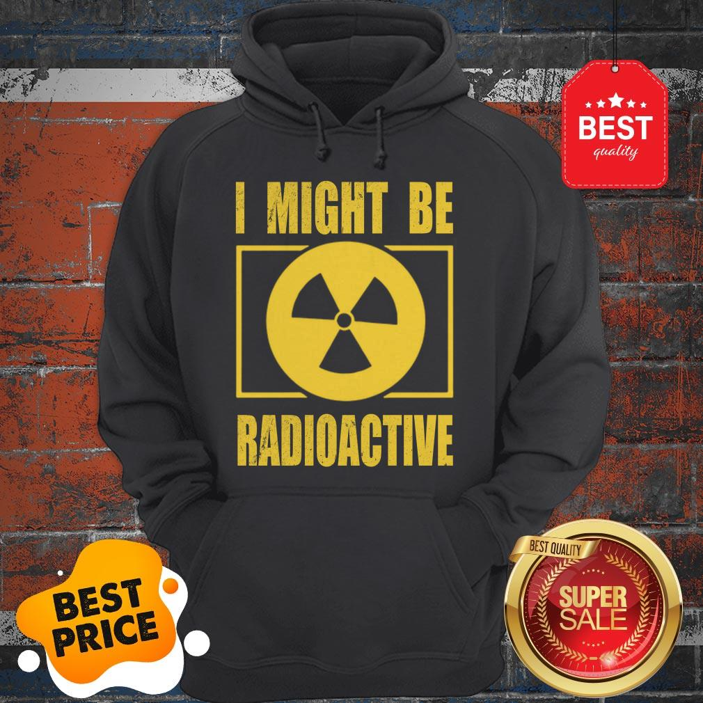 Official I Might Be Radioactive Symbol Radiologist Hoodie