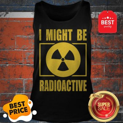 Official I Might Be Radioactive Symbol Radiologist Tank Top