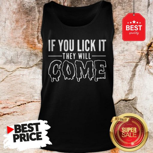 Official If You Lick It They Will Come Tank Top