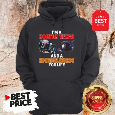 Official I'm A Houston Texans And A Houston Astros For Life Hoodie