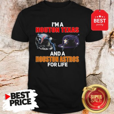 Official I'm A Houston Texans And A Houston Astros For Life Shirt