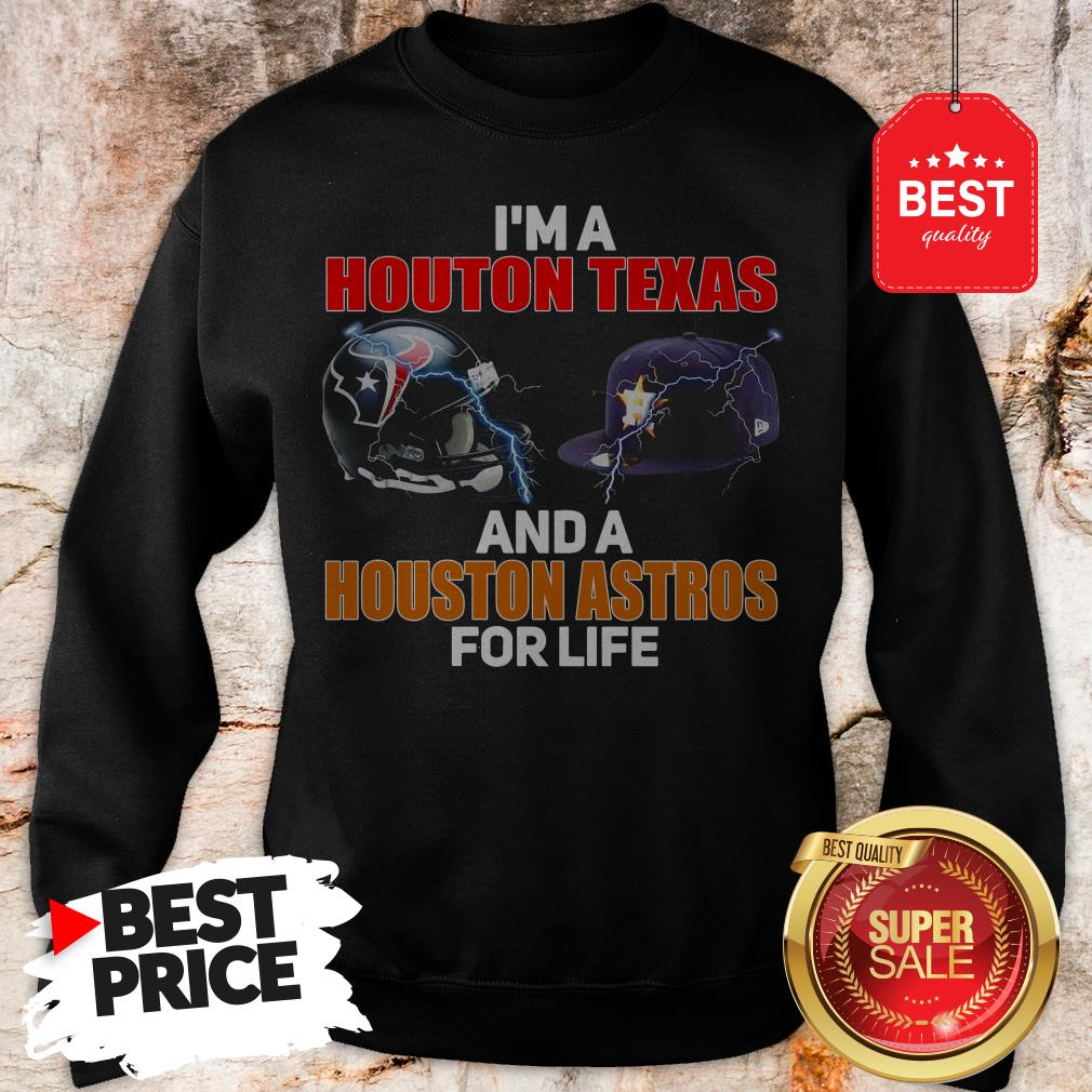 Official I'm A Houston Texans And A Houston Astros For Life Sweatshirt