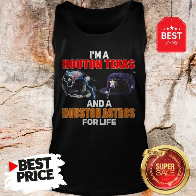 Official I'm A Houston Texans And A Houston Astros For Life Tank Top