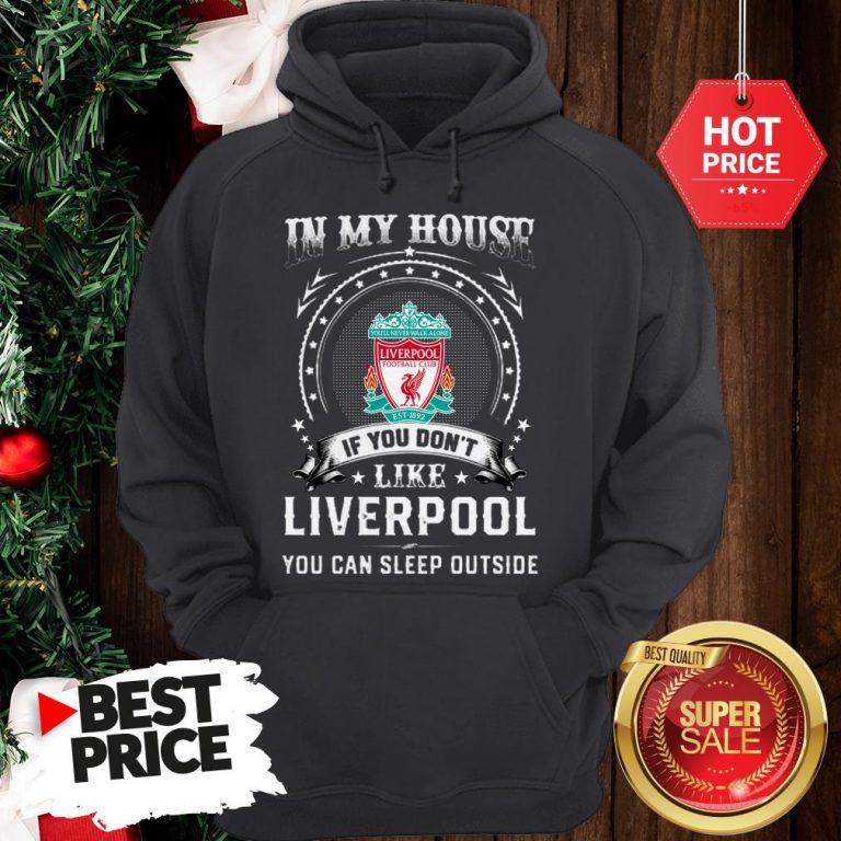 Official In My House If You Don't Like Liverpool You Can Sleep Outside Hoodie