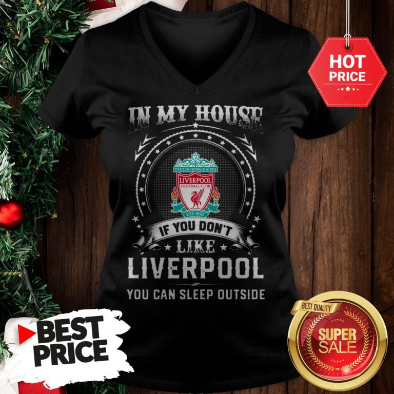 Official In My House If You Don't Like Liverpool You Can Sleep Outside V-Neck