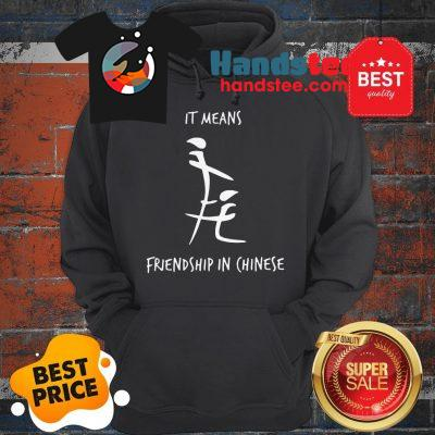 Official It Means Friendship In Chinese Hoodie