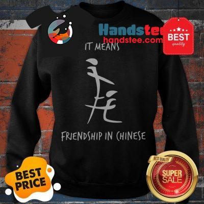 Official It Means Friendship In Chinese Sweatshirt