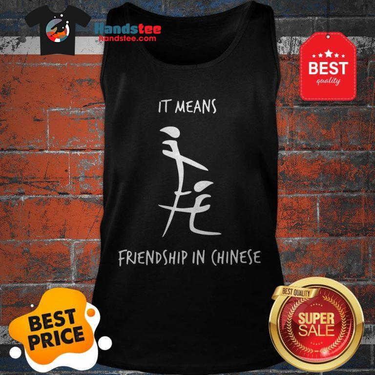Official It Means Friendship In Chinese Tank Top