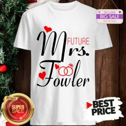 Official Mrs Future Fowler Bride To Be Valentine Shirt