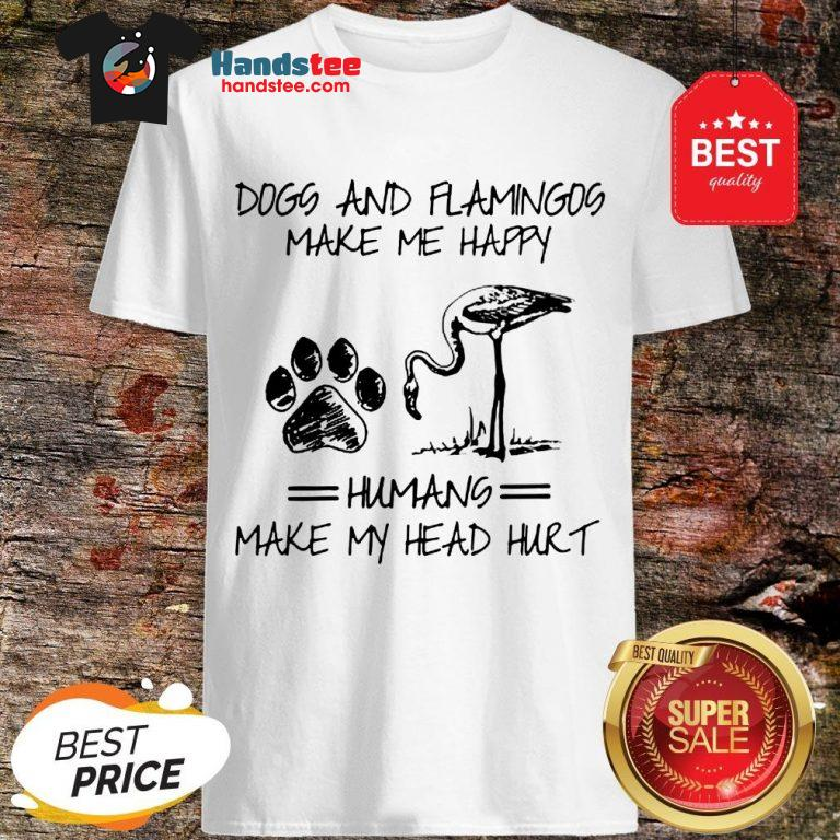 Official Paw Dogs And Flamingos Make Me Happy Humans Make My Head Hurt Shirt