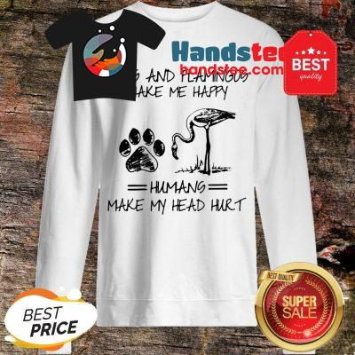 Official Paw Dogs And Flamingos Make Me Happy Humans Make My Head Hurt Sweatshirt
