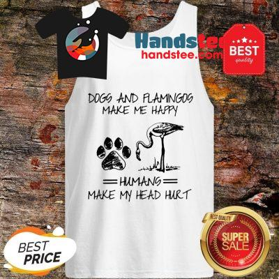 Official Paw Dogs And Flamingos Make Me Happy Humans Make My Head Hurt Tank Top