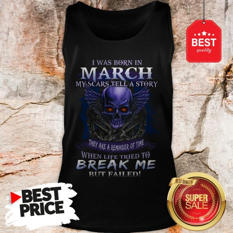 Official Skull I Was Born In March My Scars Tell A Story But Failed Tank Top