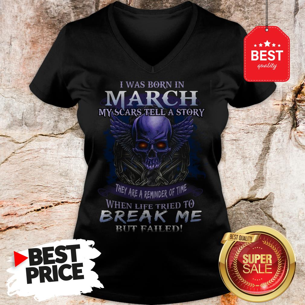 Official Skull I Was Born In March My Scars Tell A Story But Failed V-Neck