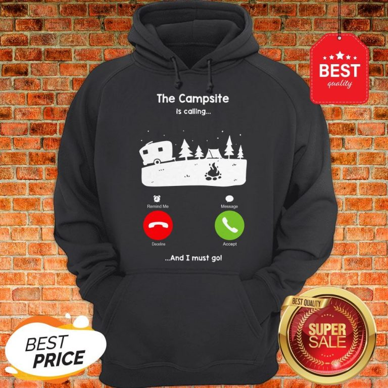 Official The Campsite Is Calling And I Must go Hoodie