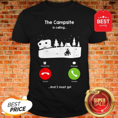 Official The Campsite Is Calling And I Must go Shirt