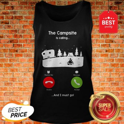 Official The Campsite Is Calling And I Must go Tank Top