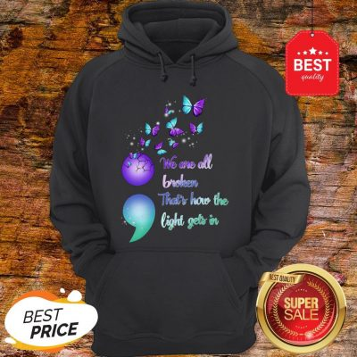 The Pretty We Are All Broken That's How The Light Gets In Hoodie