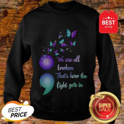 The Pretty We Are All Broken That's How The Light Gets In Sweatshirt