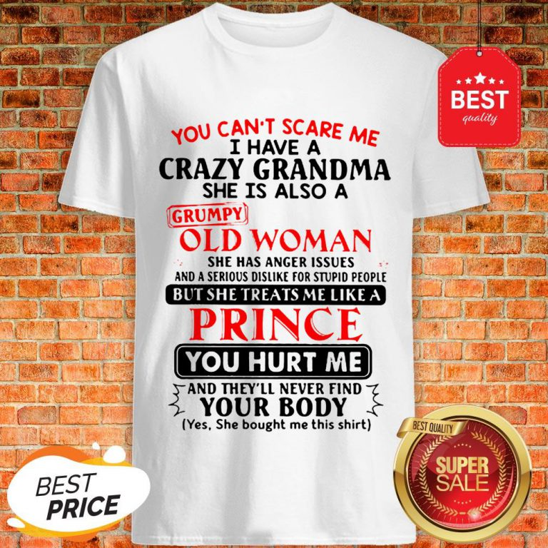 The Pretty You Can't Scare Me I Have A Crazy Grandpa He Is Also A Grumpy Old Man Shirt