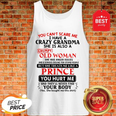 The Pretty You Can't Scare Me I Have A Crazy Grandpa He Is Also A Grumpy Old Man Tank Top