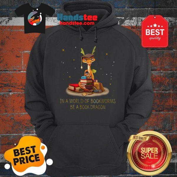 Wonderful In A World Of Bookworms Be A Book Dragonworms Hoodie