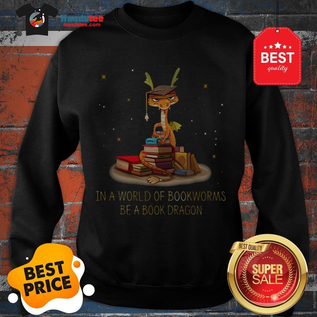 Wonderful In A World Of Bookworms Be A Book Dragonworms Sweatshirt