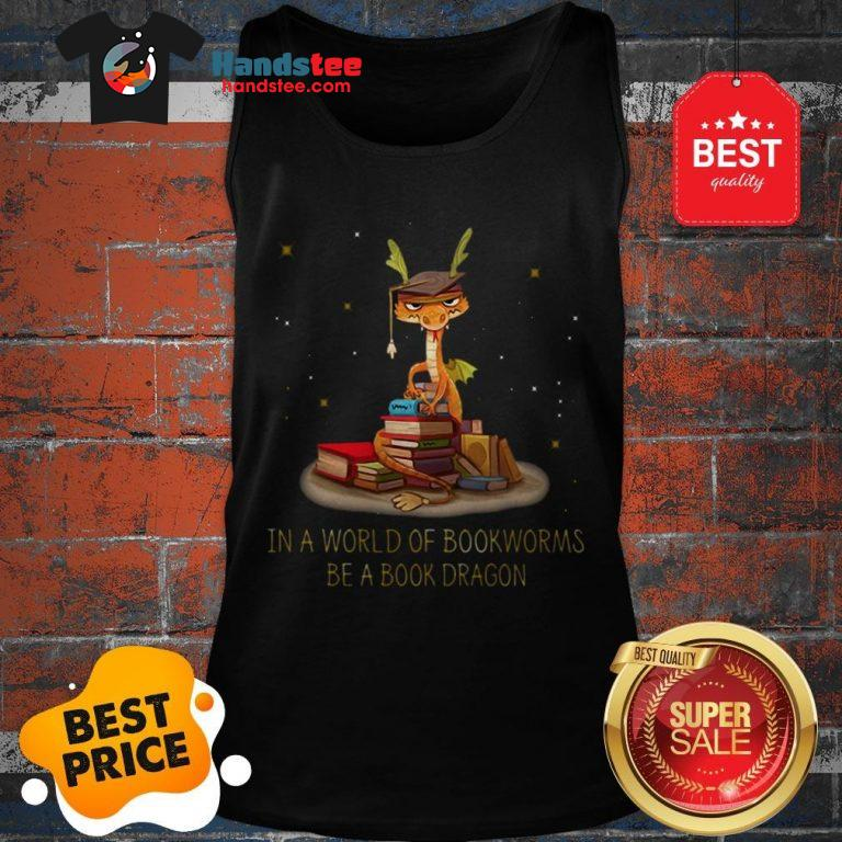 Wonderful In A World Of Bookworms Be A Book Dragonworms Tank Top