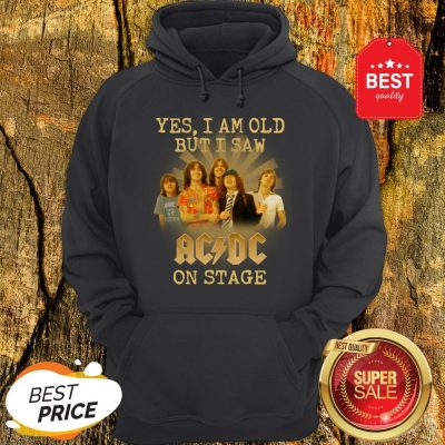 Yes I Am Old But I Saw ACDC On Stage Hoodie