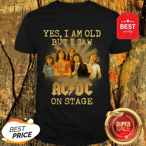 Yes I Am Old But I Saw ACDC On Stage Shirt