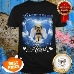 Yorkshire Terrier No Longer At My Side But Always In My Heart Shirt