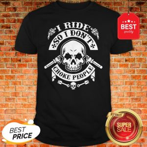 Official Skull I Ride So I Don't Choke People Shirt