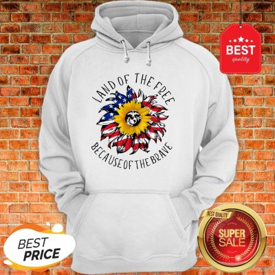 Sunflower American Land Of The Free Because Of The Brave Hoodie