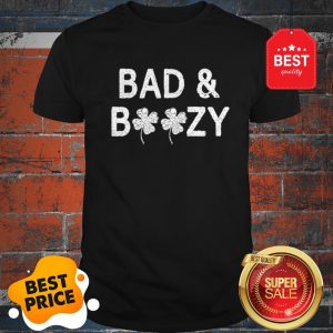 Bad And Boozy Funny St. Patricks Day Women Shamrock Drinking Shirt