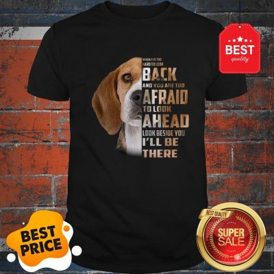 Beagle When It Is Too Hard To Look Back And You Are Too Afraid Shirt