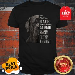 Cane Corso When It Is Too Hard To Look Back And You Are Too Shirt