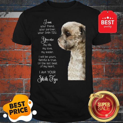 I Am Your Friend Your Partner Your Shih Tzu You Are My Life Love Shirt