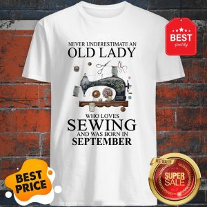 Never Underestimate Woman Who Loves Sewing And Was Born In July Shirt