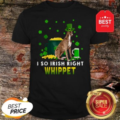 I So Irish Right Whippet Dog Lover St. Patrick's Day Gifts Shirt
